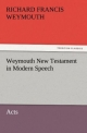 Weymouth New Testament in Modern Speech, Acts - Richard Francis Weymouth