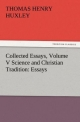 Collected Essays, Volume V Science and Christian Tradition: Essays - Thomas Henry Huxley