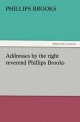 Addresses by the right reverend Phillips Brooks - Phillips Brooks
