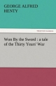 Won By the Sword : a tale of the Thirty Years' War - G. A. (George Alfred) Henty