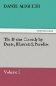 The Divine Comedy by Dante, Illustrated, Paradise, Volume 3 - Dante Alighieri