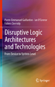 Disruptive Logic Architectures and Technologies - Pierre-Emmanuel Gaillardon; Ian O'Connor; Fabien Clermidy
