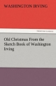 Old Christmas From the Sketch Book of Washington Irving - Washington Irving