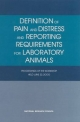 Definition of Pain and Distress and Reporting Requirements for Laboratory Animals - Committee on Regulatory Issues in Animal Care and Use;  Institute for Laboratory Animal Research;  National Research Council;  National Academy of Sciences