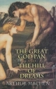 Great God Pan and the Hill of Dreams - Arthur Machen