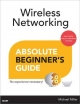 Wireless Networking Absolute Beginner's Guide - Michael Miller