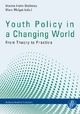 Youth Policy in a Changing World: From Theory to Practice - Marina Hahn-Bleibtreu; Marc Molgat