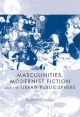 Masculinities, Modernist Fiction and the Urban Public Sphere - Scott McCracken