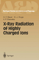 X-Ray Radiation of Highly Charged Ions - Heinrich Beyer; H.-J. Kluge; Viacheslav Shevelko