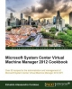 Microsoft System Center Virtual Machine Manager 2012 Cookbook - Edvaldo Alessandro Cardoso