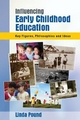Influencing Early Childhood Education: Key Figures, Philosophies and Ideas - Linda Pound