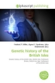 Genetic History of the British Isles - Frederic P Miller;  Vandome Agnes F;  McBrewster John
