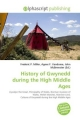 History of Gwynedd During the High Middle Ages - Frederic P Miller;  Vandome Agnes F;  McBrewster John
