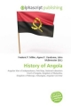History of Angola - Frederic P Miller;  Vandome Agnes F;  McBrewster John