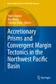 Accretionary Prisms and Convergent Margin Tectonics in the Northwest Pacific Basin - Yujiro Ogawa; Ryo Anma; Yildirim Dilek