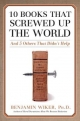 10 Books That Screwed Up the World - Benjamin Wiker