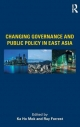 Changing Governance and Public Policy in East Asia - Ka Ho Mok; Ray Forrest