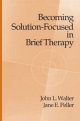 Becoming Solution-focused in Brief Therapy - John L. Walter; Jane E. Peller