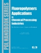 Fluoropolymer Applications in the Chemical Processing Industries - Sina Ebnesajjad;  Pradip R. Khaladkar