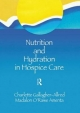 Nutrition and Hydration in Hospice Care : Needs, Strategies, Ethics - Charlette Gallagher-Allred; Madalon O'Rawe Amenta