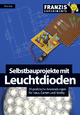 Selbstbauprojekte mit Leuchtdioden - Peter Lay