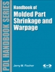Handbook of Molded Part Shrinkage and Warpage - Jerry Fischer