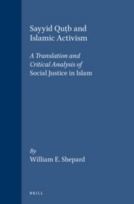 "Sayyid Qutb and Islamic Activism: A Translation and Critical Analysis of ""Social Justice in Islam"""