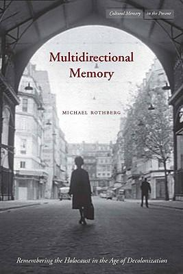 Multidirectional memory : remembering the holocaust in the age of decolonization