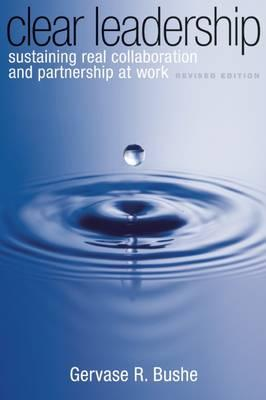 Clear Leadership: Sustaining Real Collaboration and Partnership at Work