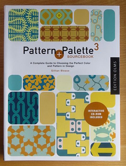 Pattern + Palette Sourcebook 3 : A Complete Guide to Choosing the Perfect Pattern and Color for any Design. - Blease, Gillian