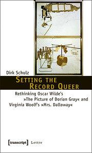 Setting the Record Queer: Rethinking Oscar Wilde's »The Picture of Dorian Gray« and Virginia Woolf's »Mrs. Dalloway« (Lettre) - Dirk Schulz