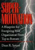 Supermotivation: A Blueprint for Energising Your Organisation from Top to Bottom