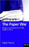 Getting a Grip on the Paper War: Managing Information in the Modern Office