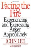 Facing the Fire: Experiencing and Expressing Anger Appropriately - Lee, John and William Stott