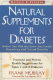Natural Supplements for Diabetes: Practical and Proven Health Suggestions for Types 1 and 2 Diabetes: Reduce Your Risk and Lower Your Insulin Dependency with Natural Remedies - Murray, Frank