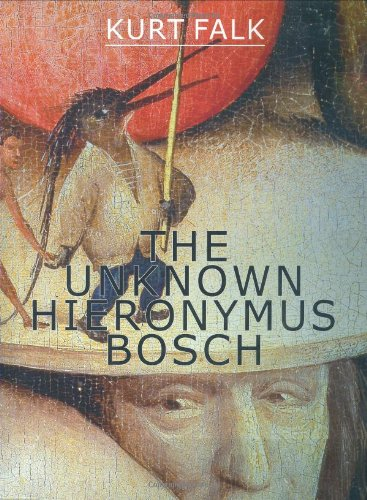 The Unknown Hieronymus Bosch. - Falk, Kurt