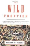 The Wild Frontier: Atrocities During the American-Indian War from Jamestown Colony to Wounded Knee - M. Osborn, William