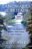 Landmarks of Britain: The Five Hundred Places That Made Our History - Aslet, Clive