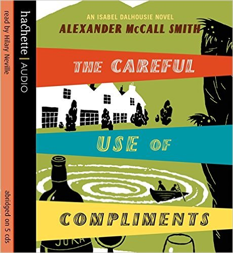 Careful Use of Compliments (Isobel Dalhousie Novels) - McCall Smith, Alexander