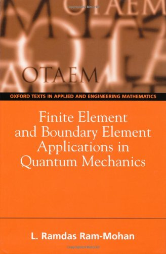 Finite Element and Boundary Element Applications in Quantum Mechanics (Oxford Texts in Applied and Engineering Mathematics) (Oxford Applied and Engineering Mathematics) - Ram-Mohan, Ramdas