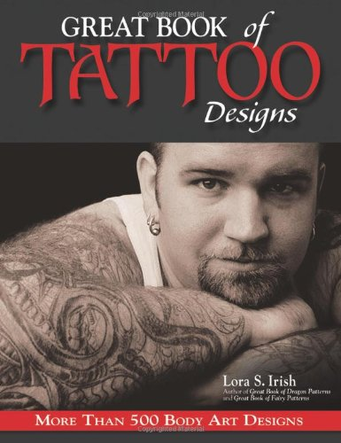 Great Book of Tattoo Designs: More Than 500 Body Art Designs - Irish, Lora S.