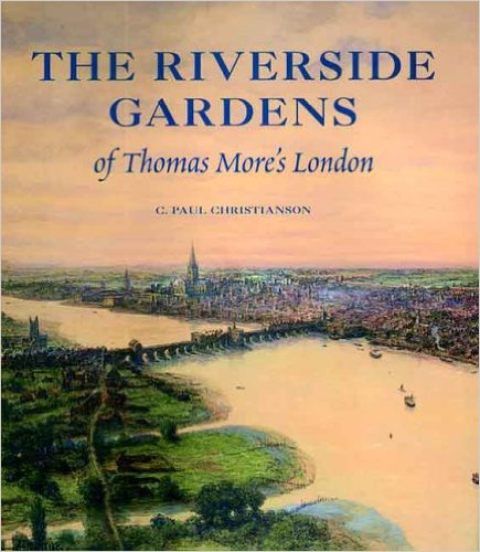 The Riverside Gardens of Thomas Mores London (Paul Mellon Centre for Studies in Britis) - C. Paul Christianson (Autor)