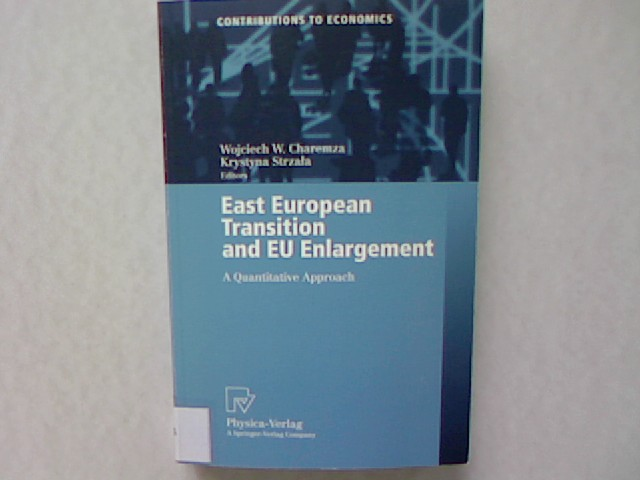 East European transition and EU enlargement: A Quantitative approach, with 105 tables. - Charemza, Wojciech W. [Hrsg.]