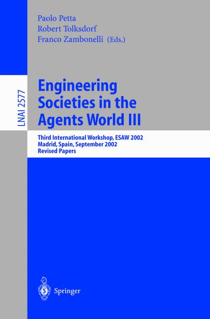 Engineering Societies in the Agents World III: Third International Workshop, ESAW 2002, Madrid, Spain, September 16-17, 2002, Revised Papers (Lecture ... / Lecture Notes in Artificial Intelligence) - Tolksdorf, Robert, Franco Zambonelli  and Paolo Petta