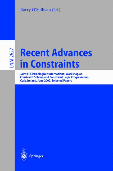 Recent Advances in Constraints: Joint ERCIM/CologNet International Workshop on Constraint Solving and Constraint Logic Programming, Cork, Ireland, ... / Lecture Notes in Artificial Intelligence) - O'Sullivan, Barry
