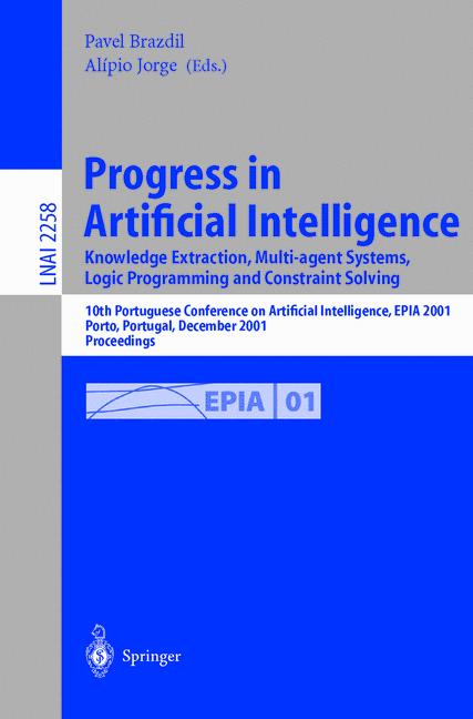 Progress in Artificial Intelligence. Knowledge Extraction, Multi-agent Systems, Logic Programming, and Constraint Solving: 10th Portuguese Conference ... / Lecture Notes in Artificial Intelligence) - Jorge, Alipio and Pavel Brazdil