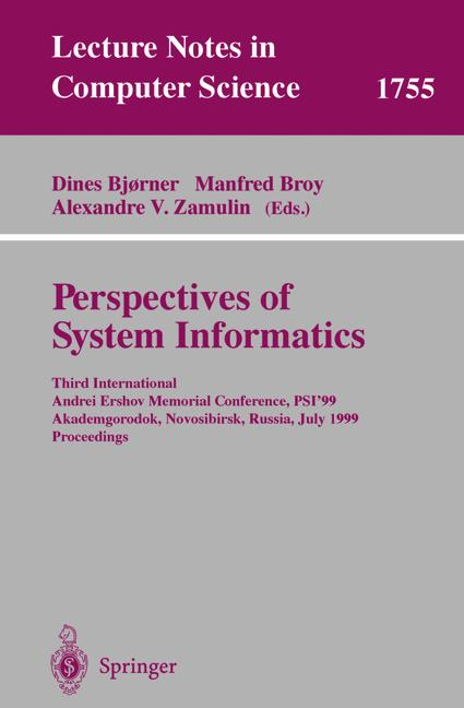 Perspectives of System Informatics: Third International Andrei Ershov Memorial Conference, PSI'99, Akademgorodok, Novosibirsk, Russia, July 6-9, 1999 Proceedings (Lecture Notes in Computer Science)