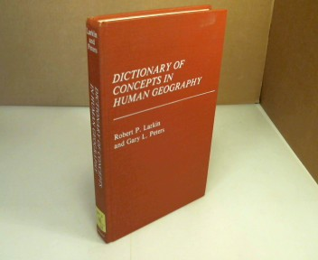 Dictionary of Concepts in Human Geography. (= Reference Sources for the Social Sciences and Humanities). - Larkin, Robert P. and Gary L.  Peters.
