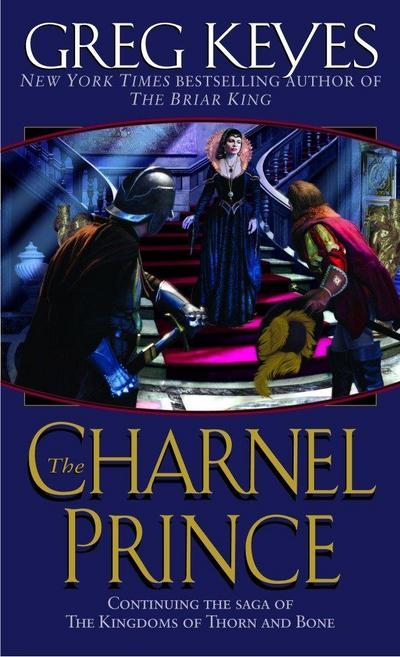 The Charnel Prince (The Kingdoms of Thorn and Bone) - Keyes Greg