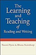 The Learning and Teaching of Reading and Writing - Naomi Flynn